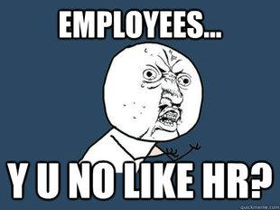 y u no like hr